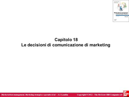 Market-driven management. Marketing strategico e operativo 6/ed – J.J. LambinCopyright © 2012 – The McGraw-Hill Companies srl Capitolo 18 Le decisioni.