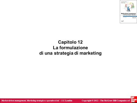 Market-driven management. Marketing strategico e operativo 6/ed – J.J. LambinCopyright © 2012 – The McGraw-Hill Companies srl Capitolo 12 La formulazione.