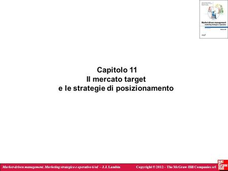Market-driven management. Marketing strategico e operativo 6/ed – J.J. LambinCopyright © 2012 – The McGraw-Hill Companies srl Capitolo 11 Il mercato target.
