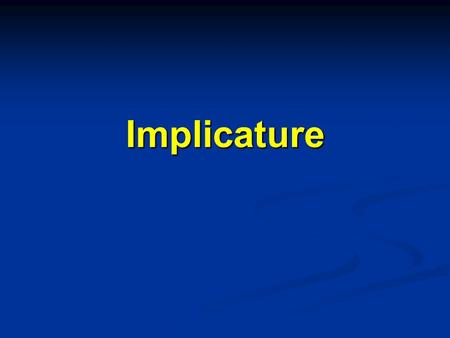 Implicature.