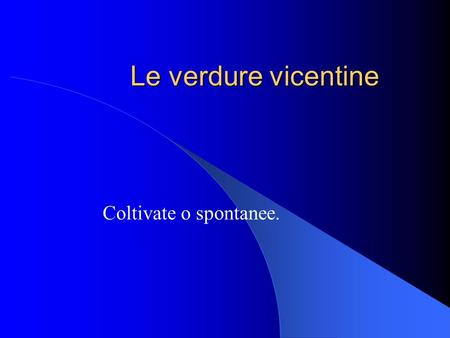 Le verdure vicentine Coltivate o spontanee..