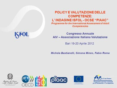 POLICY E VALUTAZIONE DELLE COMPETENZE: L INDAGINE ISFOL - OCSE PIAAC Programme for the International Assessment of Adult Competencies Michela Bastianelli,