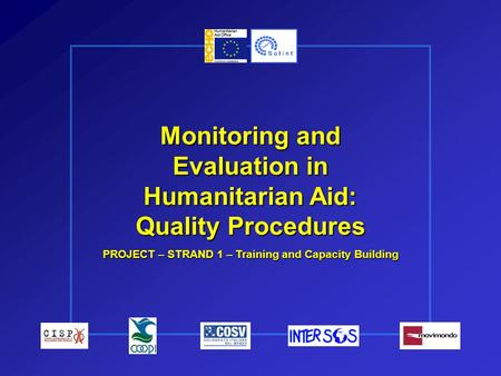 Monitoring and Evaluation in Humanitarian Aid: Quality Procedures PROJECT – STRAND 1 – Training and Capacity Building.