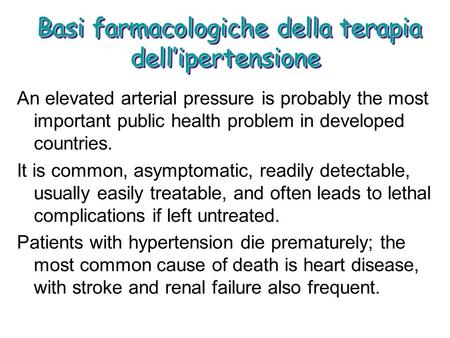 Basi farmacologiche della terapia dellipertensione Basi farmacologiche della terapia dellipertensione An elevated arterial pressure is probably the most.