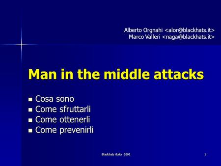 Blackhats italia 2002 1 Man in the middle attacks Cosa sono Cosa sono Come sfruttarli Come sfruttarli Come ottenerli Come ottenerli Come prevenirli Come.