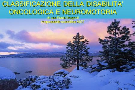 CLASSIFICAZIONE DELLA DISABILITA ONCOLOGICA E NEUROMOTORIA dr.ssa Paola Brugnoli responsabile scientifica AIST.