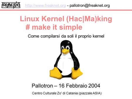 Linux Kernel (Hac|Ma)king Come compilarsi da soli il proprio kernel  - # make it simple.