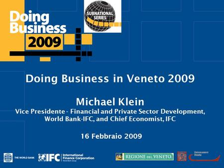 Click to edit Master title style Doing Business in Veneto 2009 Michael Klein Vice Presidente - Financial and Private Sector Development, World Bank-IFC,