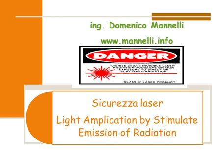 Sicurezza laser Light Amplication by Stimulate Emission of Radiationing. Domenico Mannelli www.mannelli.info.