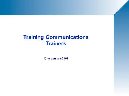 Training Communications Trainers 12 settembre 2007.
