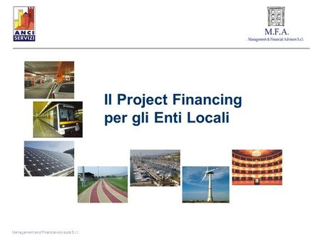 Il Project Financing per gli Enti Locali Management and Financial Advisors S.r.l.