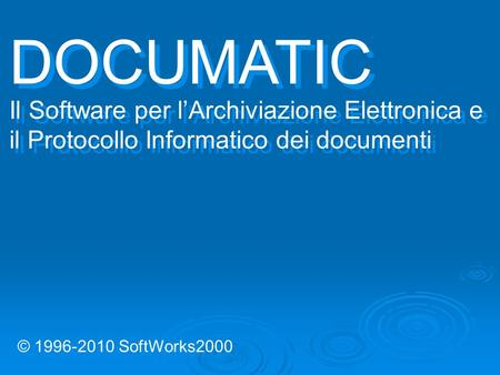 DOCUMATIC Il Software per l'Archiviazione Elettronica e il Protocollo Informatico dei documenti © 1996-2010 SoftWorks2000.