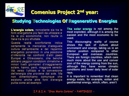 Comenius Project 2nd year: Studying Technologies Of Regenerative Energies The solar energy is not among the most exploited, although it is among the easiest.