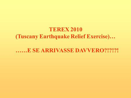 TEREX 2010 (Tuscany Earthquake Relief Exercise)…