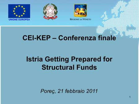1 CEI-KEP – Conferenza finale Istria Getting Prepared for Structural Funds Poreç, 21 febbraio 2011.