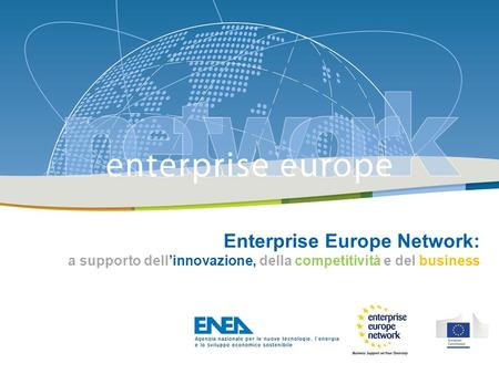 The Enterprise Europe Network: Enterprise Europe Network: a supporto dellinnovazione, della competitività e del business.
