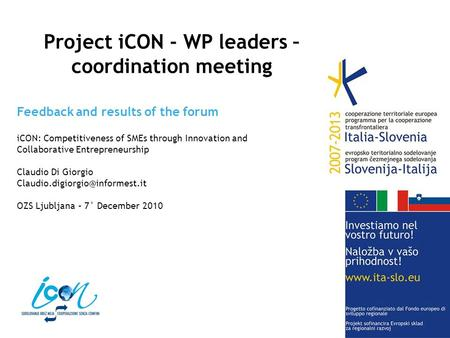 Feedback and results of the forum iCON: Competitiveness of SMEs through Innovation and Collaborative Entrepreneurship Claudio Di Giorgio