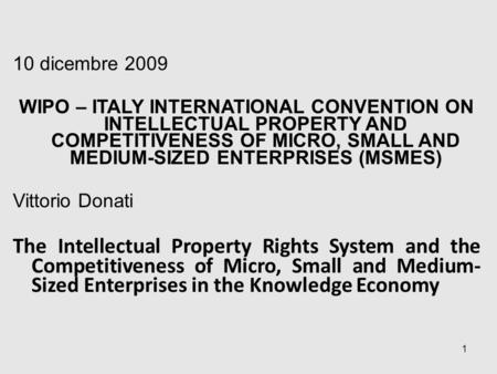 10 dicembre 2009 WIPO – ITALY INTERNATIONAL CONVENTION ON INTELLECTUAL PROPERTY AND COMPETITIVENESS OF MICRO, SMALL AND MEDIUM-SIZED ENTERPRISES (MSMES)