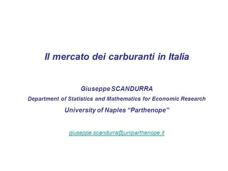 Il mercato dei carburanti in Italia Giuseppe SCANDURRA Department of Statistics and Mathematics for Economic Research University of Naples Parthenope