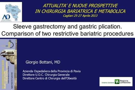 Sleeve gastrectomy and gastric plication. Comparison of two restrictive bariatric procedures Giorgio Bottani, MD Azienda Ospedaliera della Provincia di.