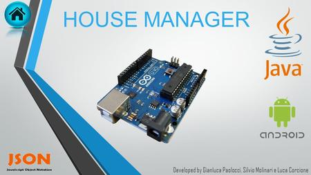HOUSE MANAGER Developed by Gianluca Paolocci, Silvio Molinari e Luca Corcione.