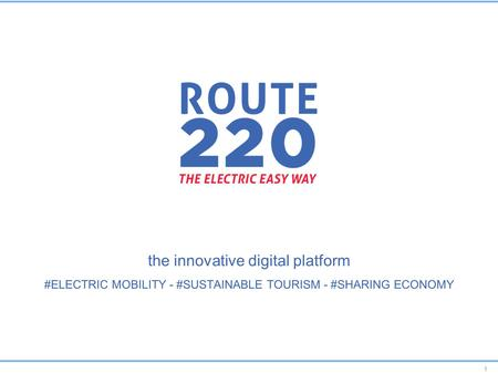 1 the innovative digital platform #ELECTRIC MOBILITY - #SUSTAINABLE TOURISM - #SHARING ECONOMY.