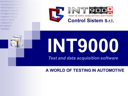INT9000 A WORLD OF TESTING IN AUTOMOTIVE Control Sistem S.r.l. Test and data acquisition software.