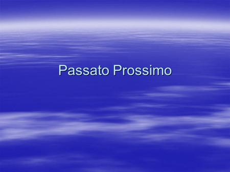 "Passato Prossimo. What is it?  Passato Prossimo is a past tense and it is equivalent to our:  ""ed"" as in she studied  Or ""has"" + ""ed"" as in she has."