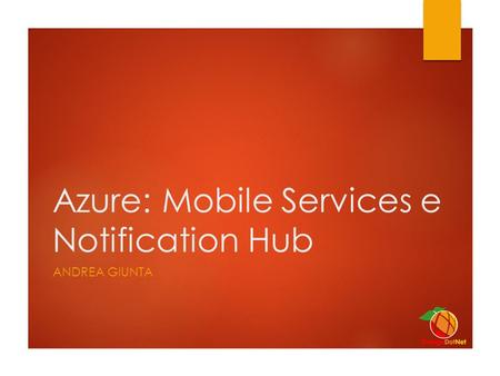 Azure: Mobile Services e Notification Hub ANDREA GIUNTA.