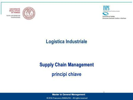© 2014 Francesco RABAJOLI - All rights reserved Master in General Management Supply Chain Management principi chiave 1 Logistica Industriale.