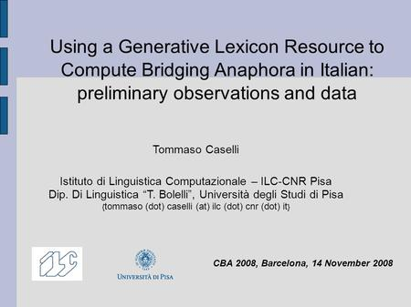 Using a Generative Lexicon Resource to Compute Bridging Anaphora in Italian: preliminary observations and data Tommaso Caselli Istituto di Linguistica.