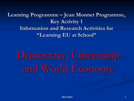 "Learning Programme – Jean Monnet Programme, Key Activity 1 Information and Research Activities for ""Learning EU at School"" Democracy, Citizenship and World."