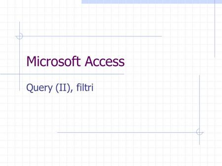 Microsoft Access Query (II), filtri.