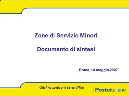 Chief Network and Sales Office Zone di Servizio Minori Documento di sintesi Roma, 14 maggio 2007.