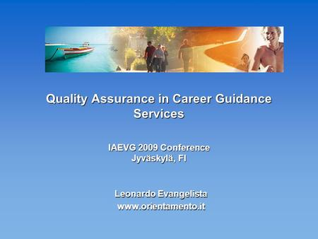 Quality Assurance in Career Guidance Services IAEVG 2009 Conference Jyväskylä, FI Leonardo Evangelista www.orientamento.it.