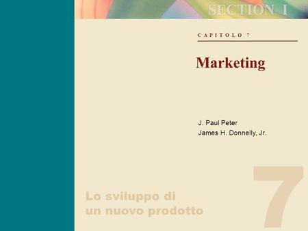 7 C A P I T O L O 7 Marketing J. Paul Peter James H. Donnelly, Jr. Lo sviluppo di un nuovo prodotto.