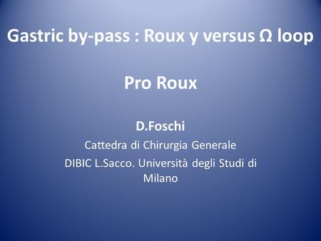 Gastric by-pass : Roux y versus Ω loop Pro Roux