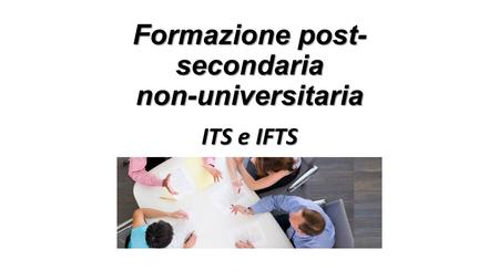 Formazione post- secondaria non-universitaria ITS e IFTS.