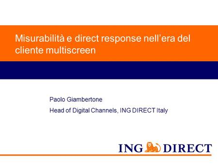 Do not put content on the brand signature area Misurabilità e direct response nell'era del cliente multiscreen Paolo Giambertone Head of Digital Channels,
