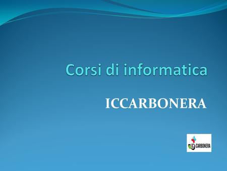 ICCARBONERA. CORSI BASE Computer Essential Online Essentials Word Processing Spreadsheets.
