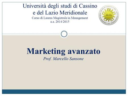 Università degli studi di Cassino e del Lazio Meridionale Corso di Laurea Magistrale in Management a.a. 2014/2015 Marketing avanzato Prof. Marcello Sansone.