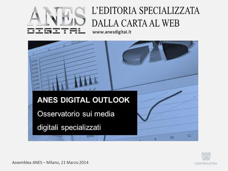 ANES DIGITAL OUTLOOK Osservatorio sui media digitali specializzati www.anesdigital.it Assemblea ANES – Milano, 21 Marzo 2014.