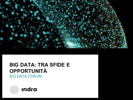 BIG DATA: TRA SFIDE E OPPORTUNITÀ BIG DATA FORUM.