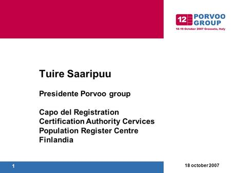 18 october 2007 1 Tuire Saaripuu Presidente Porvoo group Capo del Registration Certification Authority Cervices Population Register Centre Finlandia.