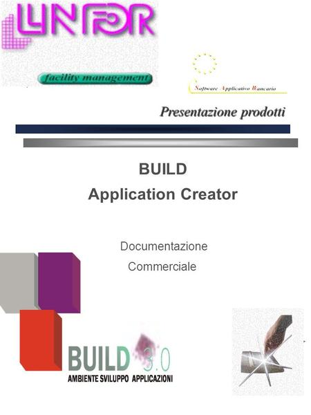 BUILD Application Creator Documentazione Commerciale Presentazione prodotti.