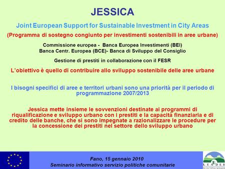 JESSICA Joint European Support for Sustainable Investment in City Areas (Programma di sostegno congiunto per investimenti sostenibili in aree urbane) Commissione.