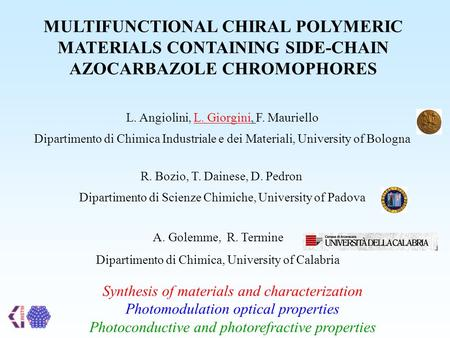 MULTIFUNCTIONAL CHIRAL POLYMERIC MATERIALS CONTAINING SIDE-CHAIN AZOCARBAZOLE CHROMOPHORES L. Angiolini, L. Giorgini, F. Mauriello Dipartimento di Chimica.