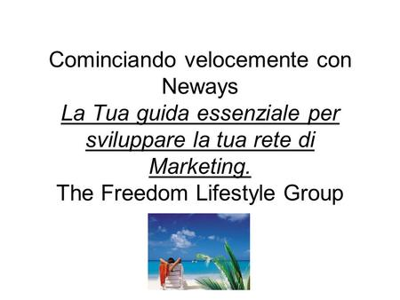 Cominciando velocemente con Neways La Tua guida essenziale per sviluppare la tua rete di Marketing. The Freedom Lifestyle Group.