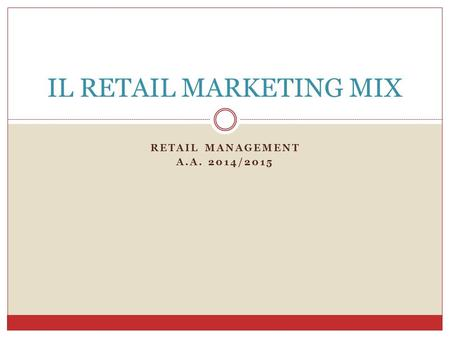 RETAIL MANAGEMENT A.A. 2014/2015 IL RETAIL MARKETING MIX.