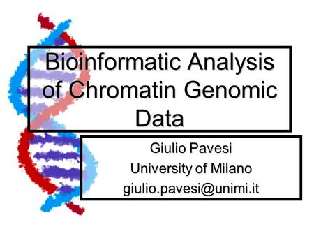 Bioinformatic Analysis of Chromatin Genomic Data Giulio Pavesi University of Milano